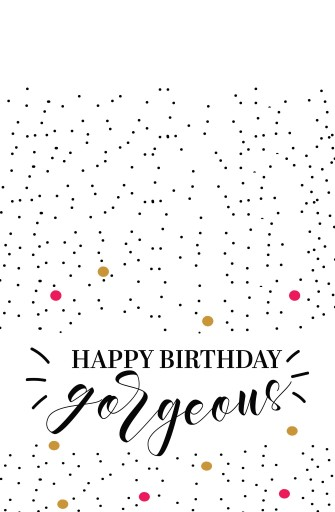 Happy Birthday Gorgeous - Greeting Cards